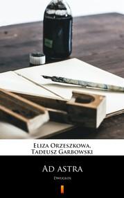 okładka Ad astra, Ebook | Tadeusz Garbowski, Eliza Orzeszkowa