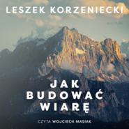 okładka Jak budowaćwiarę, Audiobook   Korzeniecki Leszek