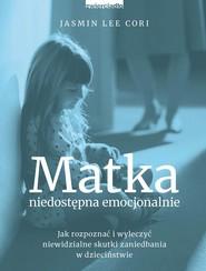 okładka Matka niedostępna emocjonalnie, Ebook | Jasmin Lee Cori