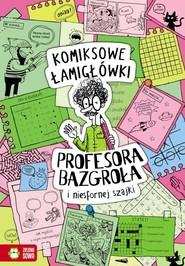 okładka Komiksowe łamigłówki Profesora Bazgroła i zgranej paczki, Książka | Supeł Barbara