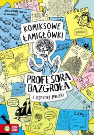 okładka Komiksowe łamigłówki Profesora Bazgroła i niesfornej szajki, Książka | Supeł Barbara