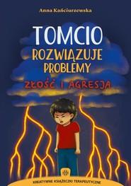 okładka Tomcio rozwiązuje problemy Złość i agresja, Książka   Kańciurzewska Anna