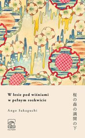 okładka W lesie pod wiśniami w pełnym rozkwicie, Książka | Sakaguchi Ango