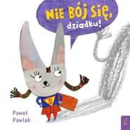 okładka Nie bój się dziadku!, Książka | Paweł Pawlak
