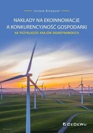 okładka Nakłady na ekoinnowacje a konkurencyjność gospodarki na przykładzie krajów skandynawskich, Książka   Brouquier Justyna