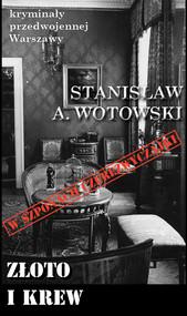 okładka Złoto i krew W szponach czerezwyczajki, Książka | Stanisław A. Wotowski