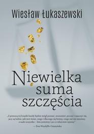 okładka Niewielka suma szczęścia, Książka | Wiesław  Łukaszewski