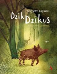 okładka Dzik Dzikus, Książka   Łapiński Krzysztof