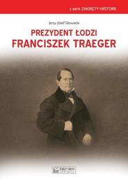 okładka Prezydent Łodzi Franciszek Traeger, Książka | Głowacki Jerzy