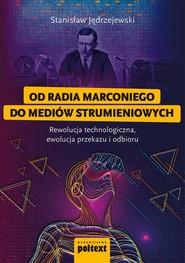 okładka Od radia Marconiego do mediów strumieniowych Rewolucja technologiczna, ewolucja przekazu i odbioru, Książka | Jędrzejewski Stanislaw