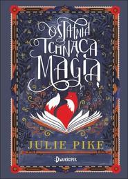 okładka Ostatnia Tchnąca Magią, Książka   Pike Julie