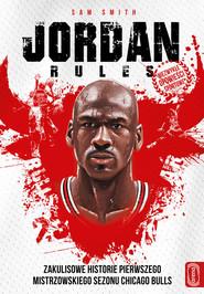 okładka The Jordan rules Wydanie z nowym wstępem autora Sama Smitha po emisji serialu, Książka   Smith Sam