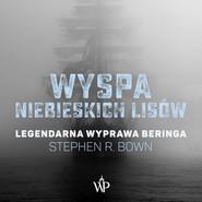 okładka Wyspa niebieskich lisów. Legendarna wyprawa Beringa, Audiobook   Stephen R. Bown