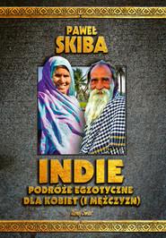 okładka Indie. Podróże egzotyczne dla kobiet (i mężczyzn), Ebook | Paweł Skiba