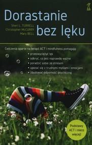 okładka Dorastanie bez lęku Ćwiczenia oparte na terapii ACT i mindfulness, Książka | Christopher McCurry, Sheri L. Turrell, Mary Bell