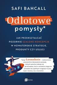 okładka Odlotowe pomysły Jak przekształcać pozornie szalone koncepcje w nowatorskie strategie, produkty czy usługi, Książka | Bahcall Safi