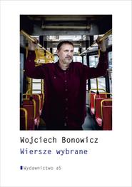 okładka Wiersze wybrane Wojciech Bonowicz, Książka | Wojciech Bonowicz