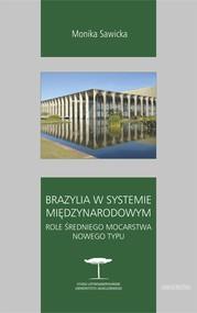 okładka Brazylia w systemie międzynarodowym. Role średniego mocarstwa nowego typu, Ebook | Monika Sawicka