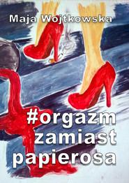 okładka #Orgazm zamiast papierosa, Ebook | Maja Wojtkowska