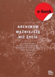 okładka ARCHIWUM WAŻNIEJSZE NIŻ ŻYCIE, Ebook | Agnieszka Kajczyk, Olga Szymańska, Bartosz  Borys, Anna Duńczyk-Szulc