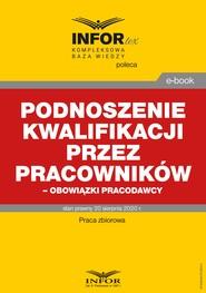 okładka Podnoszenie kwalifikacji przez pracowników – obowiązki pracodawcy, Ebook | Praca zbiorowa
