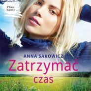 okładka Zatrzymać czas, Audiobook | Anna Sakowicz