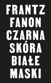 okładka Czarna skóra białe maski, Książka   Fanon Franz