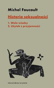 okładka Historia seksualności. Tom 1-2 Tom 1: Wola wiedzy, tom 2: Użytek z przyjemności, Książka | Michel Foucault
