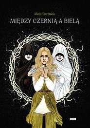 okładka Między czernią a bielą, Książka   Bartniak Maja