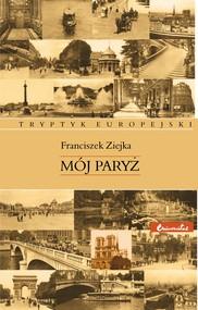 okładka Mój Paryż, Ebook | Ziejka Franciszek