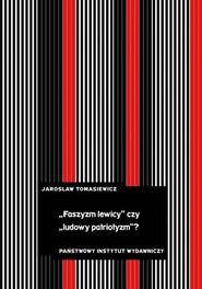 """okładka """"Faszyzm lewicy"""" czy """"ludowy patriotyzm""""? Tendencje antyliberalne i nacjonalistyczne w polskiej lewicowej myśli politycznej lat 30, Książka   Jarosław Tomasiewicz"""