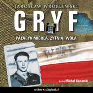 okładka Gryf. Pałacyk Michla, Żytnia, Wola, Audiobook   Jarosław Wróblewski
