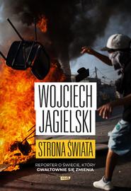 okładka Strona świata. Reporter o świecie, który gwałtownie się zmienia, Książka | Wojciech Jagielski