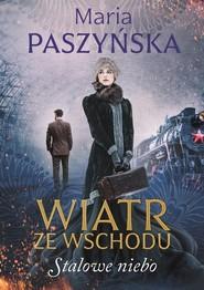 okładka Wiatr ze wschodu Stalowe niebo, Książka   Maria  Paszyńska