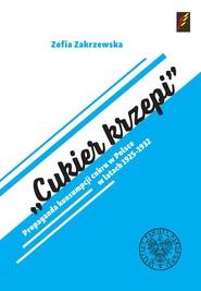 okładka Cukier krzepi Propaganda konsumpcji cukru w Polsce w latach 1925–1932., Książka | Zakrzewska Zofia