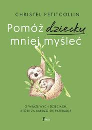 okładka Pomóż dziecku mniej myśleć, Ebook | Christel Petitcollin