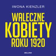 okładka Waleczne kobiety roku 1920, Audiobook | Iwona Kienzler