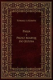 okładka Pasja. Przez Maryję do Jezusa, Ebook | Tomasz a Kempis