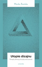 okładka Utopie dizajnu. Między afirmacją a krytyką nowoczesności, Ebook   Rosińska Monika