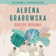 okładka Uczniowie Hippokratesa. Doktor Bogumił, Audiobook | Ałbena  Grabowska
