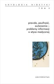 okładka Prawda, poufność, autonomia – problemy informacji w etyce medycznej. Antologia bioetyki. Tom 5, Ebook | Galewicz Włodzimierz
