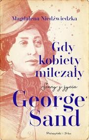 okładka Gdy kobiety milczały Sceny z życia George Sand, Książka | Magdalena Niedźwiedzka