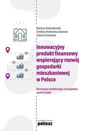 okładka Innowacyjny produkt finansowy wspierający rozwój gospodarki mieszkaniowej w Polsce Koncepcja modelowego rozwiązania: wyniki badań, Książka | Mariusz Andrzejewski, Pawłowska-Szawara Ewelina, Jolanta Stanienda