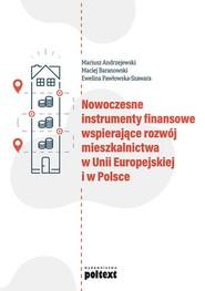 okładka Nowoczesne instrumenty finansowe wspierające rozwój mieszkalnictwa w Unii Europejskiej i w Polsce, Książka | Mariusz Andrzejewski, Maciej Baranowski, Pawłowska-Szawara Ewelina