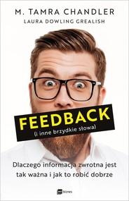 okładka Feedback i inne brzydkie słowa Dlaczego informacja zwrotna jest tak ważna i jak to robić dobrze, Książka | M. Tamra Chandler, Laura Dowling Grealish