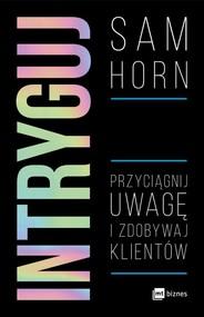 okładka Intryguj Przyciągnij uwagę i zdobywaj klientów, Książka | Horn Sam