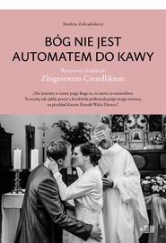 okładka Bóg nie jest automatem do kawy, Ebook | Marketa Zahradníková,, Zbigniew Czendlik