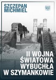 okładka II wojna światowa wybuchła w Szymankowie, Ebook | Szczepan Michmiel