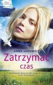 okładka Zatrzymać czas, Ebook   Anna Sakowicz