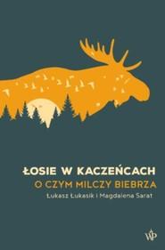 okładka Łosie w kaczeńcach, Książka   Łukasz  Łukasik, Magdalena Sarat